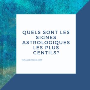 Quels sont les signes astrologiques les plus gentils?