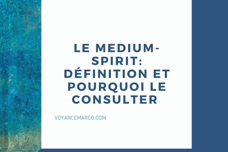 Le Medium-Spirit Définition et Pourquoi Le Consulter